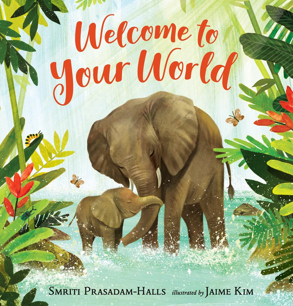 Welcome to Your World by Smriti Prasadam-Halls and Jaime Kim