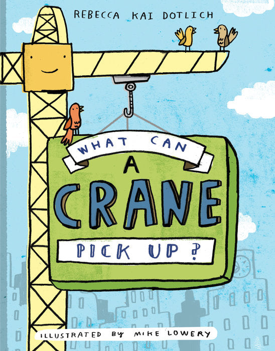 what can a crane pick up? by rebecca kai dotlich