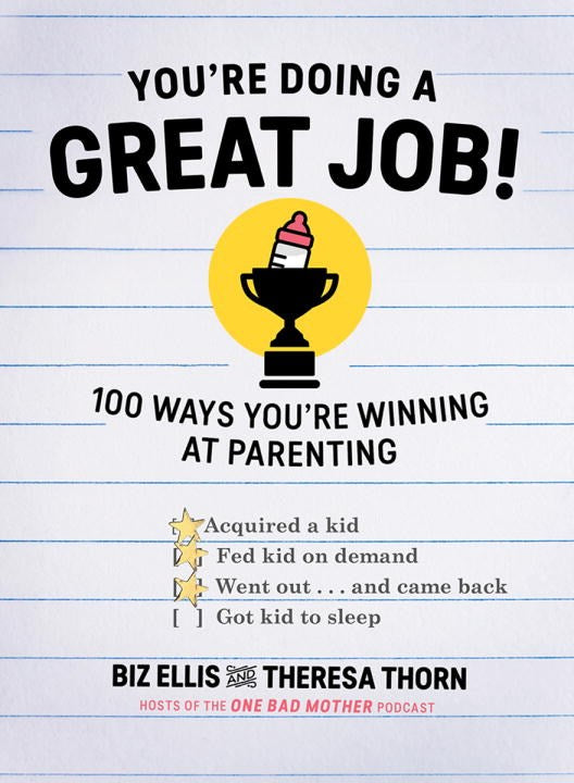 You Are Doing a Great Job: 100 Ways You're Winning at Parenting (Even if You Think You Aren't) by Biz Ellis