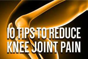 10 tips to reduce knee joint pain