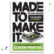 Book: Made To Make It. Guide To Business Success in Screen Printing