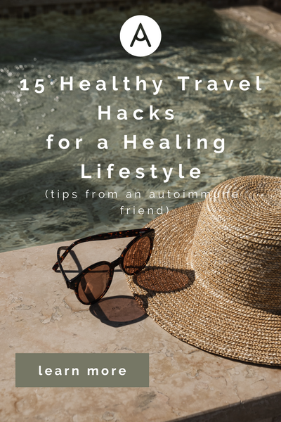 travel tips for autoimmune disease AIP clean beauty healing lifestyle paleo gluten free organic natural