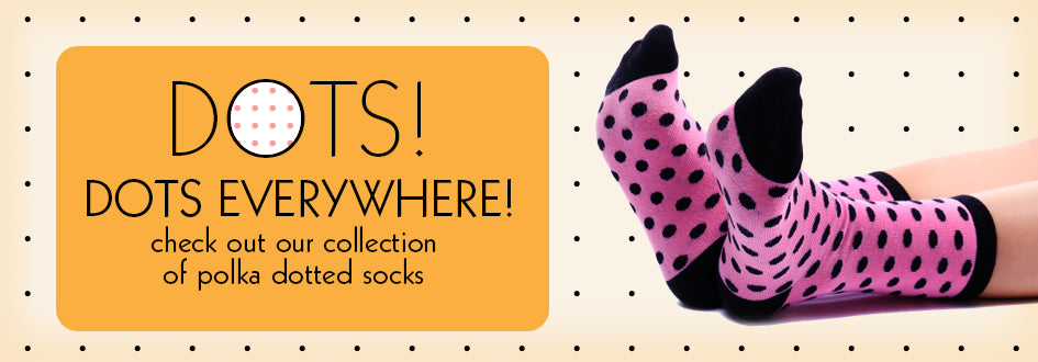 Dots! Dots Everywhere! Check out our collection of polka dotted socks