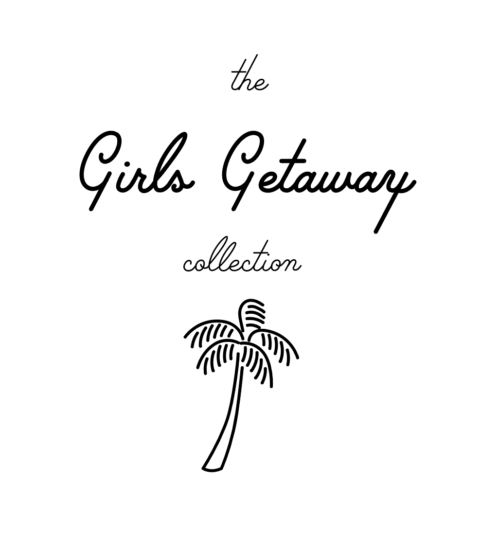 Girls Getaway Collection Coming Soon!