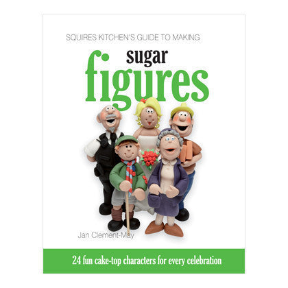 Squires Kitchen's Guide to Making Sugar Figures by Jan Clement-May