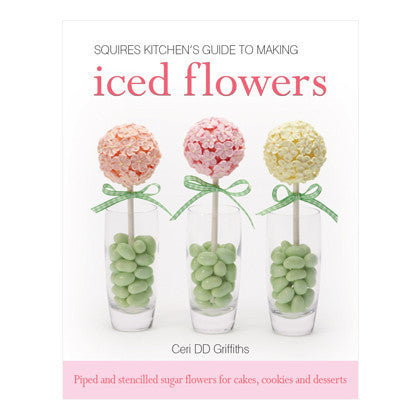 Squires Kitchen's Guide to Making Iced Flowers by Ceri DD Griffiths