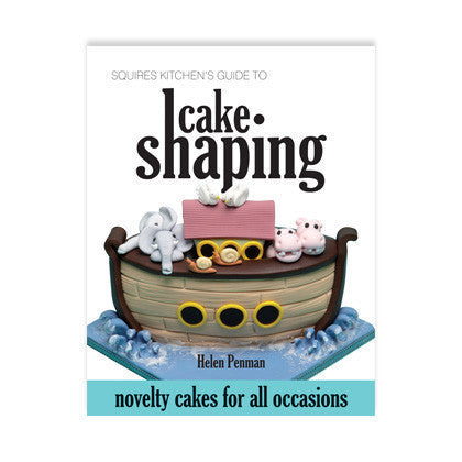 Squires Kitchen's Guide to Cake Shaping by Helen Penman