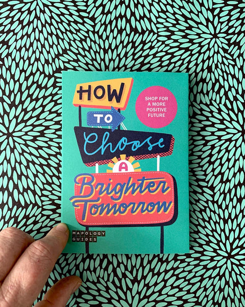 How to Choose a brighter tomorrow Mapology Guides