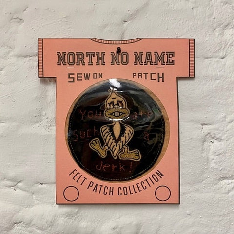 North_No_Name_Felt_Patch_You_Are_Such_A_Jerk_Tokyo_Japan