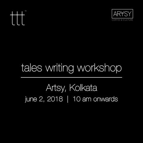 Tales Writing Workshop - Artsy, Kolkata [2nd June, 2018]