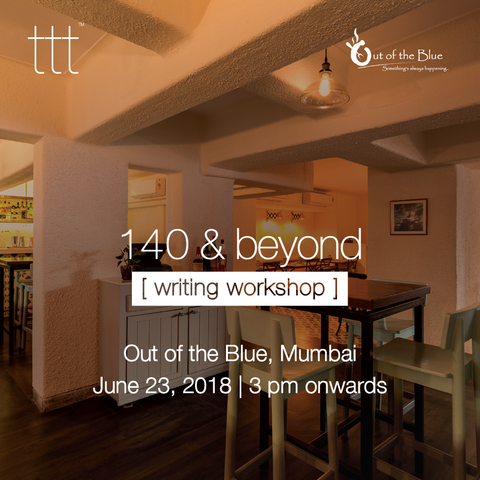 [writing workshop] 140 & beyond  - Out of the Blue, Mumbai