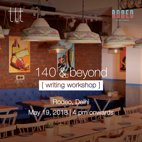 [writing workshop] 140 & beyond  - Rodeo, Delhi