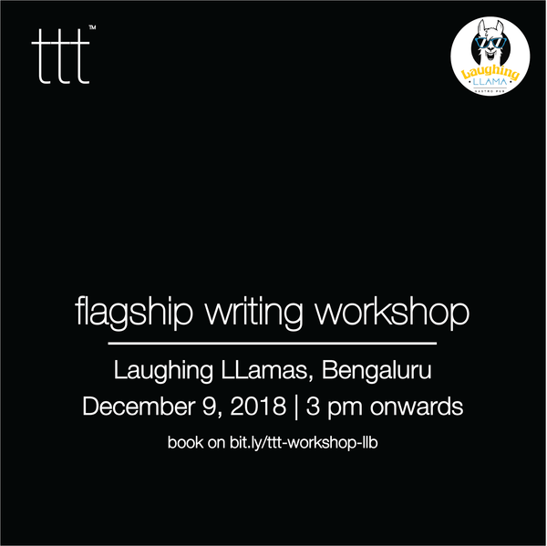 TTT - Flagship Writing Workshop - Laughing Llama, Bengaluru [9.12.18]