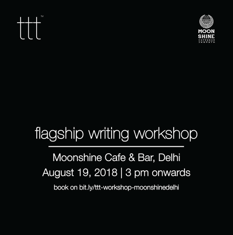 TTT - Flagship Writing Workshop - Moonshine, Delhi [19.8.18] Ticket