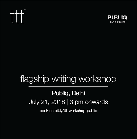 TTT - Flagship Writing Workshop - Publiq, Delhi [21.7.18] Ticket