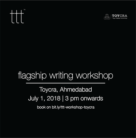 TTT - Flagship Writing Workshop - Toycra, Ahmedabad [1.7.18] Ticket + Tshirt Combo