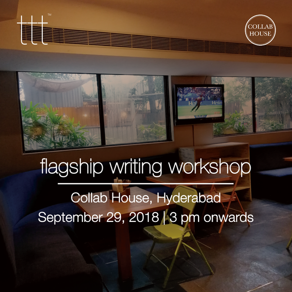 TTT - Flagship Writing Workshop - Collab House, Hyderabad [29.9.18] Ticket