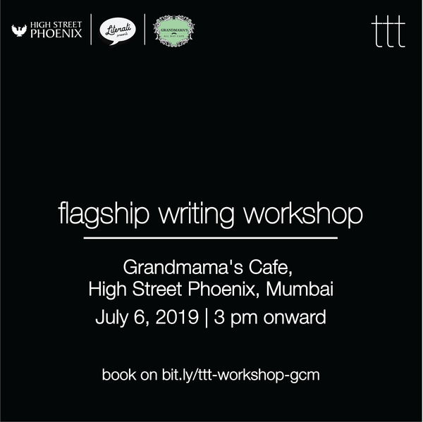 TTT - Flagship Writing Workshop - Grandmama's Cafe, Mumbai [06.07.19]
