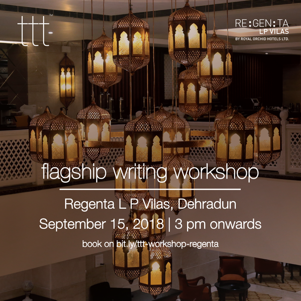 TTT - Flagship Writing Workshop - Regenta L P Vilas, Dehradun [15.9.18] Ticket