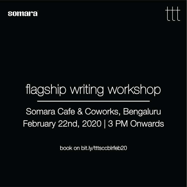 TTT - Flagship Writing Workshop - Somara Cafe & Coworks, Bengaluru [22.02.20]