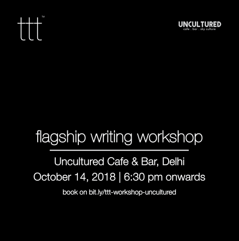 TTT - Flagship Writing Workshop - Uncultured, Delhi [14.10.18] Ticket + Book Combo