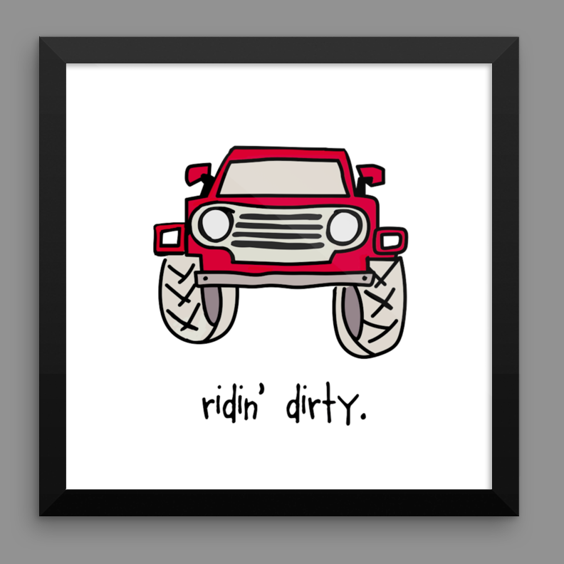ridin' dirty. 12x12 framed poster.