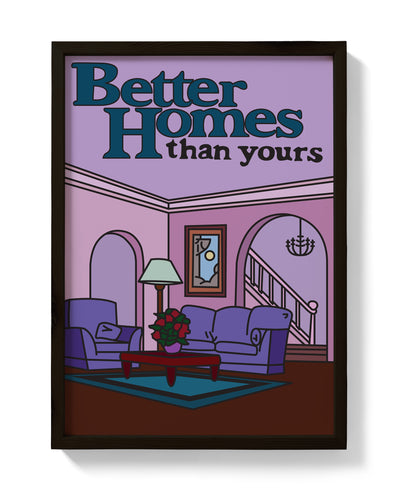 Better Homes Than Yours Print - bestplayever