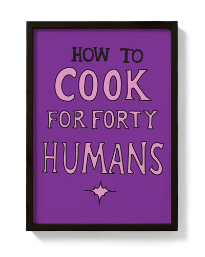 How To Cook For Forty Humans Print - bestplayever