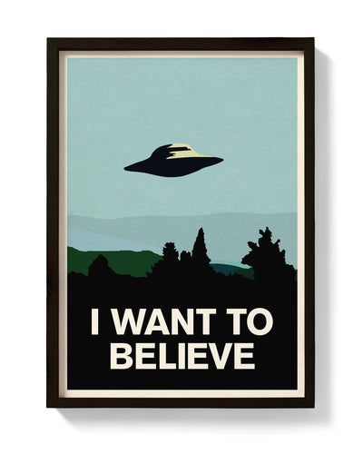 I Want To Believe Print