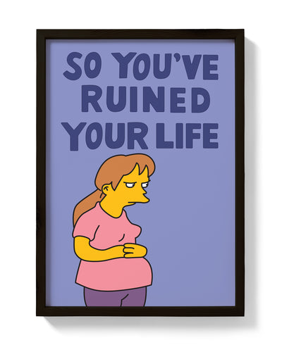 So You've Ruined Your Life Print - bestplayever