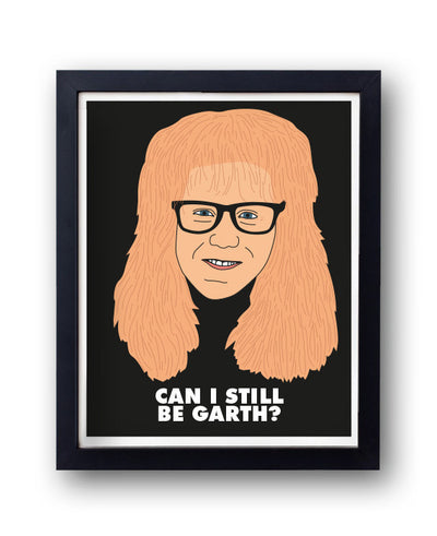 Can I Still Be Garth Print - bestplayever