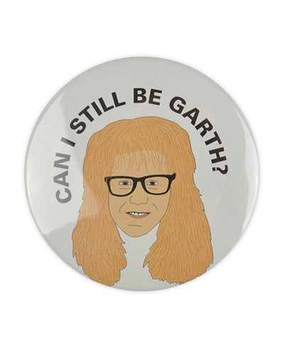 Can I Still Be Garth, Large Waynes World Badge - bestplayever