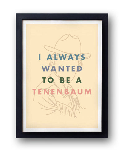 I Always Wanted To Be A Tenenbaum Print - bestplayever