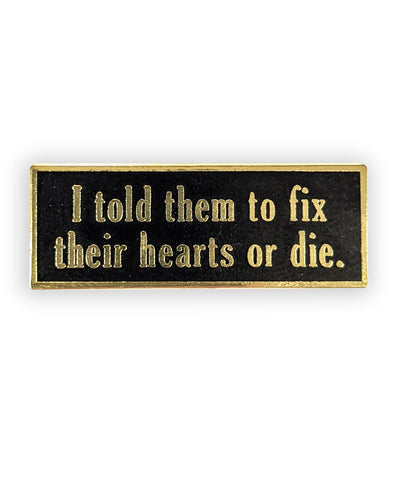 Fix Their Hearts or Die Enamel Pin - bestplayever