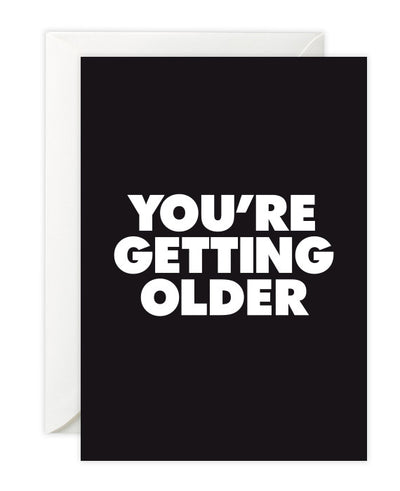 You're Getting Older Birthday Card - bestplayever