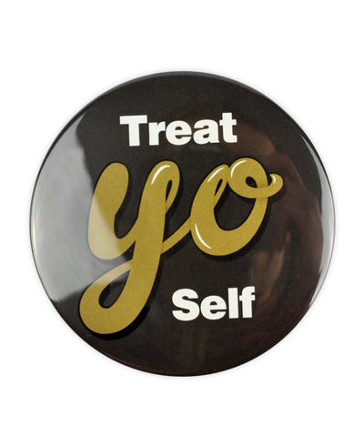 Treat Yo Self Large Badge - bestplayever