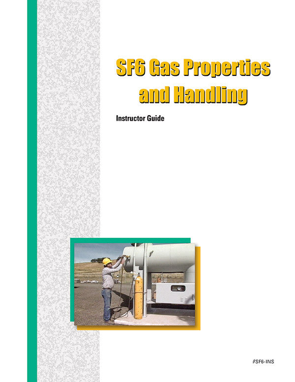 SF6 Gas Properties and Handling - Instructor Guide