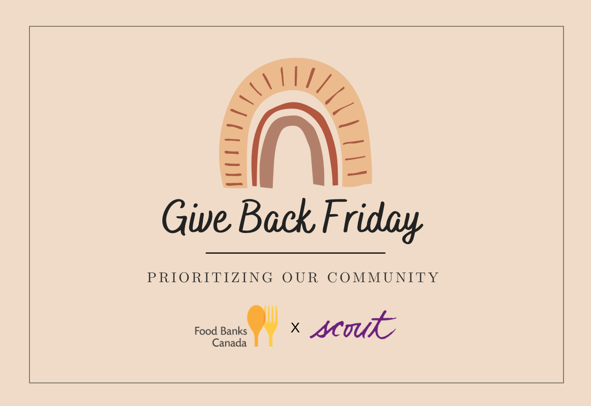 Scout will be donating 10% of their net sales to Food Banks Canada during their Give Back Friday event.