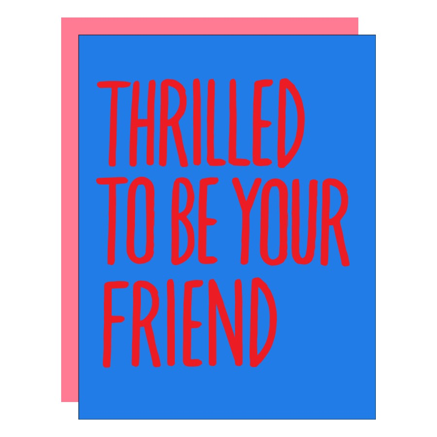 Thrilled to Be Your Friend Card