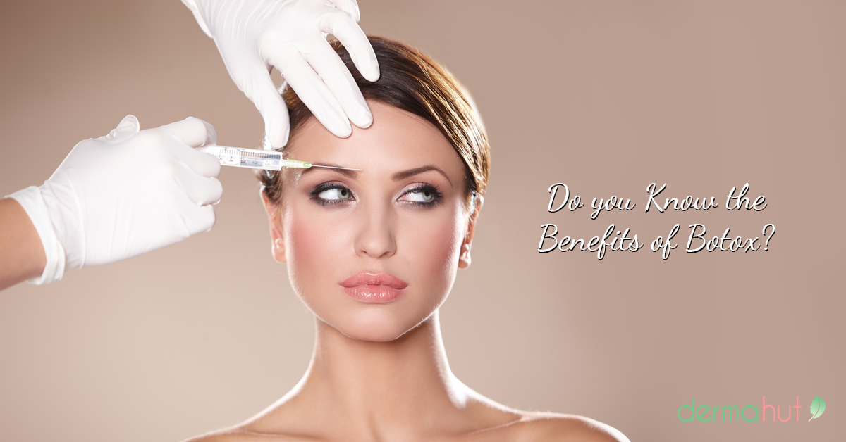 Do You Know The Benefits Of Botox Dermahut