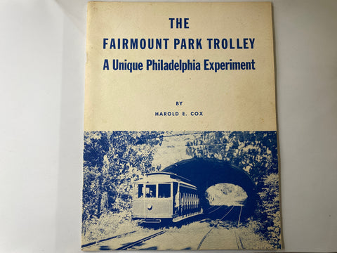 Fairmount Park Trolley A Unique Philadelphia Experiment by Harold E Cox published in 1970 38 pages + map