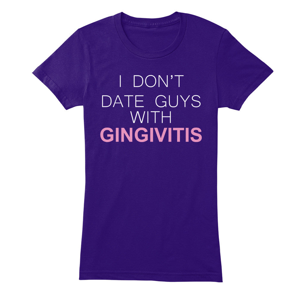 I Don't Date Guys With Gingivitis