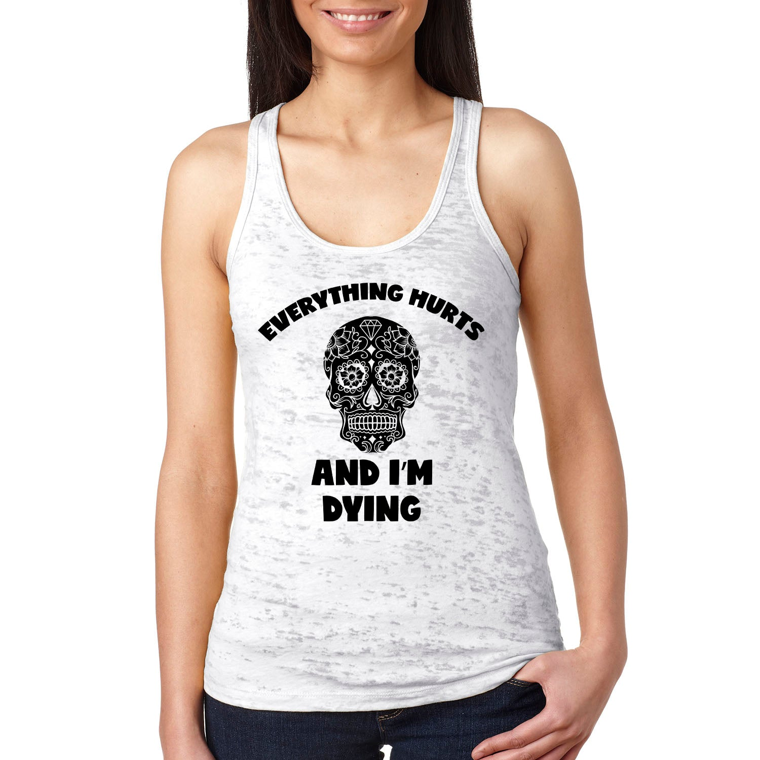 Everything Hurts And I'm Dying Ladies' Burnout Racerback Tank