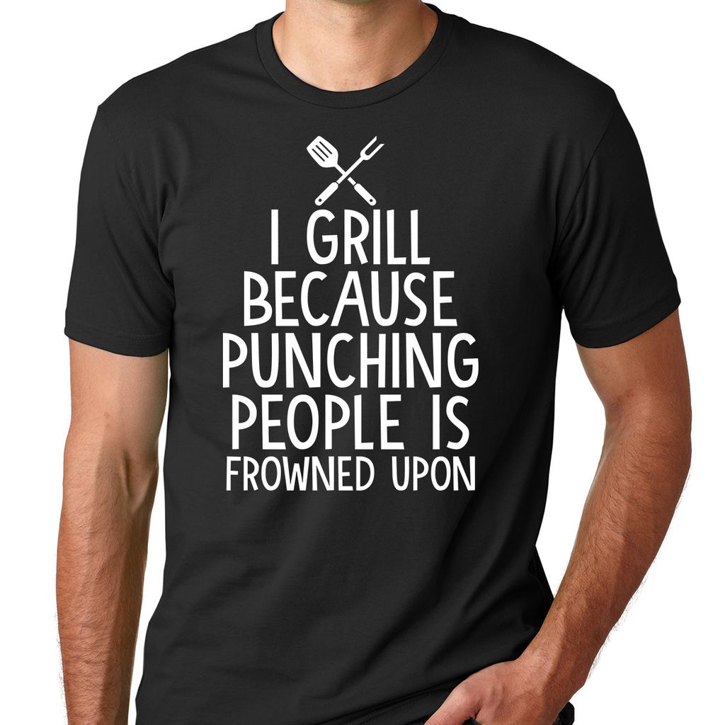 I Grill Because Punching People Is Frowned Upon