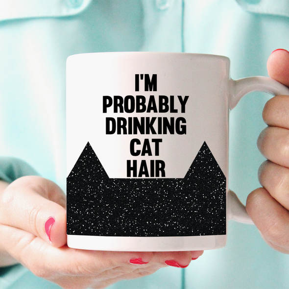 I'm Probably Drinking Cat Hair Mug