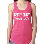 Better Crazy Than Lazy