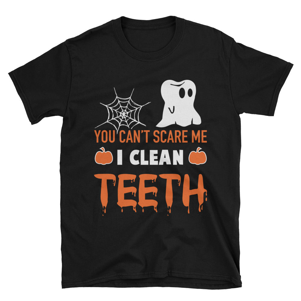 You Can't Scare Me I Clean Teeth