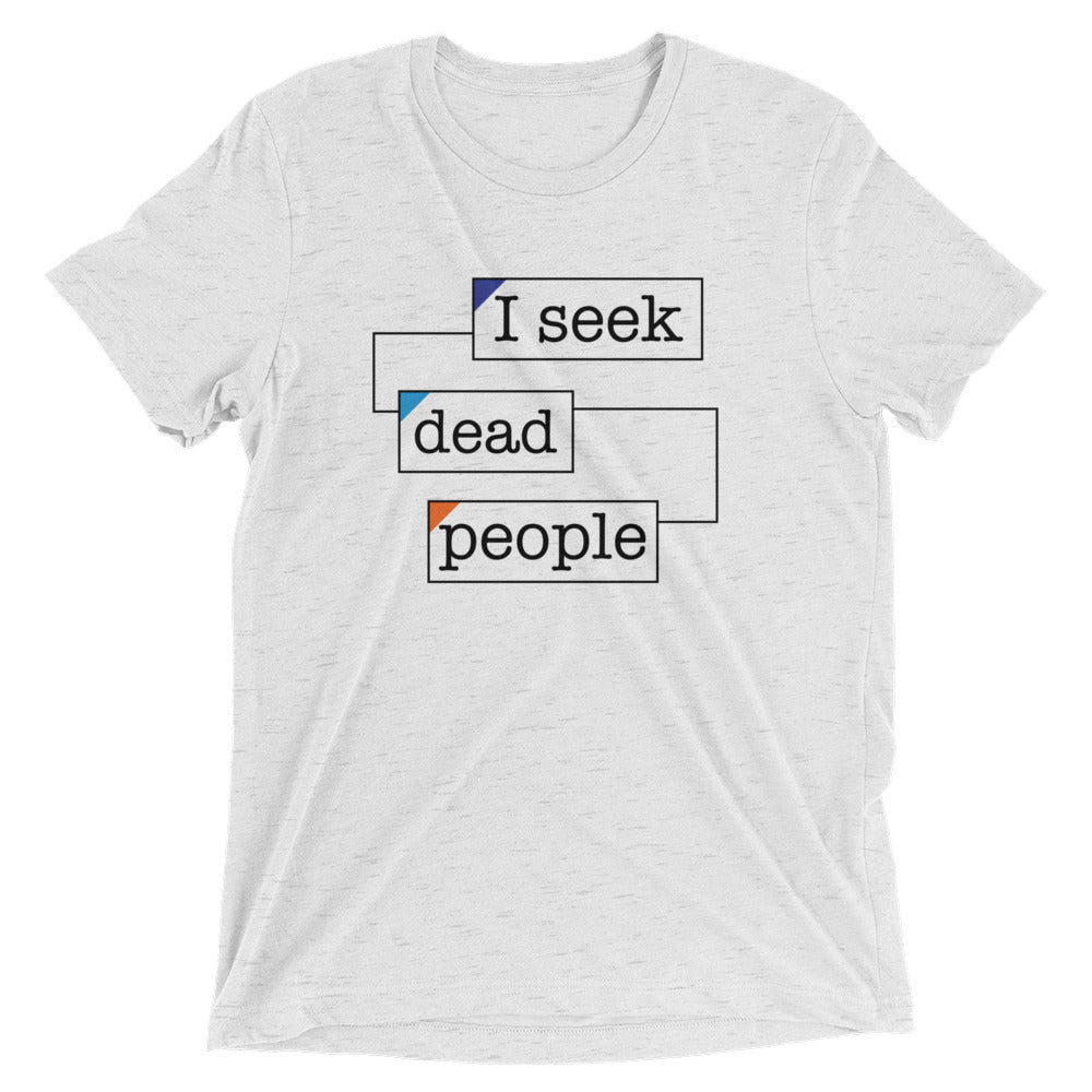 I Seek Dead People Unisex Tee