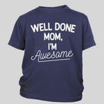 Well Done Mom I'm Awesome Toddler Tee