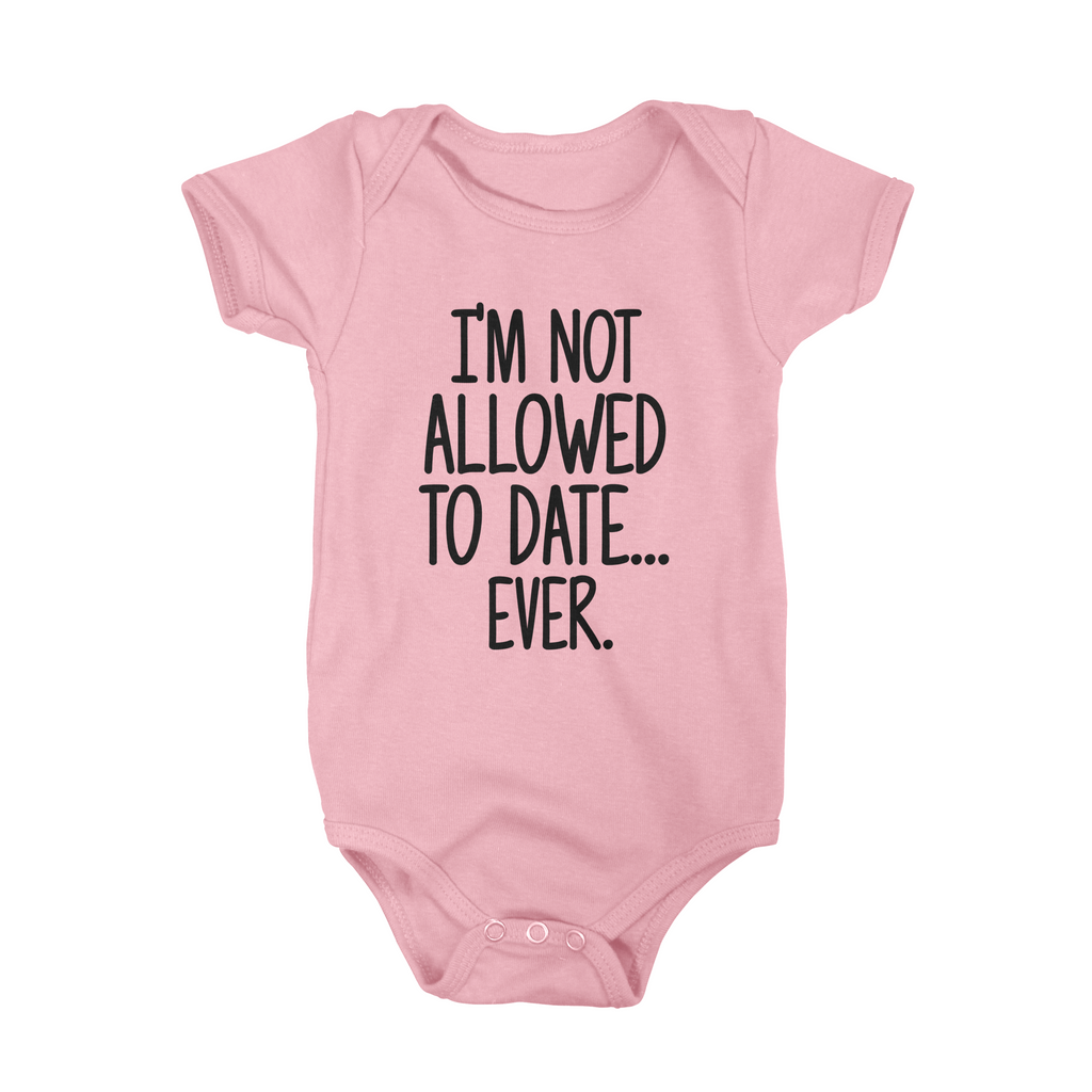 I'm Not Allowed To Date Ever Baby Onesie